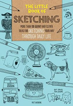 The Little Book Of Sketching: More Than 100 Quirky And Clever Ideas For Sketching Your Way Through Daily Life By Matt Andrews. It Includes Some Pages To Practice On.