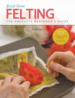 First Time Felting: The Absolute Beginner's Guide By Ruth Lane