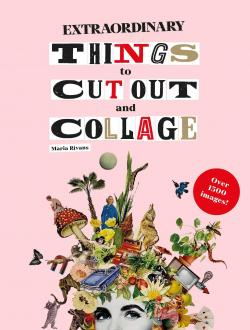 Extraordinary Things To Cut Out And Collage Review & GIVEAWAY